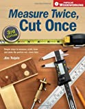 Measure Twice, Cut Once: Simple Steps To Measure, Scale, Draw And Make The Perfect Cut-Every Time. (Popular Woodworking)