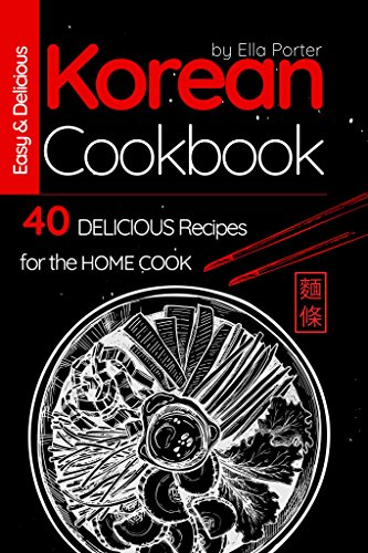 Easy and Delicious Korean Cookbook: 40 Delicious Recipes for the Home Cook (Cook Book) by Ella Porter