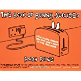 The Book of Bunny Suicides: Little Fluffy Rabbits Who Just Don't Want to Live Anymore