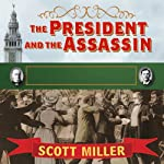 The President and the Assassin: McKinley, Terror, and Empire at the Dawn of the American Century | Scott Miller