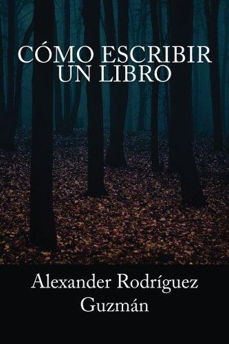 Como Escribir un Libro (Spanish Edition) [Alexander Rodriguez Guzman] (Tapa Blanda)
