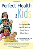 Perfect Health for Kids: Ten Ayurvedic Health Secrets Every Parent Must Know