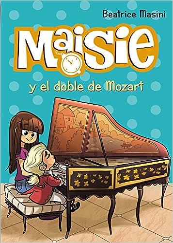 Maisie y el doble de Mozart Literatura Infantil 6-11 Años - Maisie: Amazon.es: Beatrice Masini, Antonello Dalena, Marinella Terzi Huguet: Libros