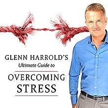 Overcoming Stress Speech by Glenn Harrold Narrated by Glenn Harrold