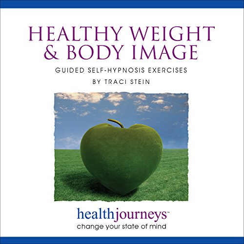 Healthy Weight & Body Image: Guided Self-Hypnosis Exercises– For Those Seeking Help for Weight Loss and Healthy Eating, as Well as Eating Disorders and Body Dysmorphia