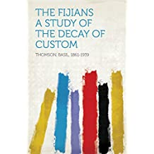 The Fijians A Study of the Decay of Custom