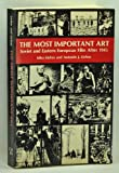 The Most Important Art : Soviet and East European Film After 1945, Liehm, Mira and Liehm, Antonin, 0520041283