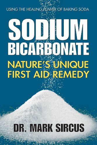 Sodium Bicarbonate: Nature's Unique First Aid Remedy by [Sircus, Mark]