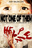 Not One Of Them: A Story of Adoption, Alcoholism and Abuse