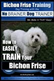 """Bichon Frise Training: Dog Training With the No Brainer Dog Ttrainer """"We Make It That Easy"""""""