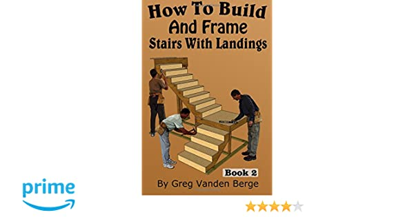 How To Build And Frame Stairs With Landings (How To Build Stairs