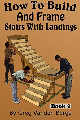 Download How To Build And Frame Stairs With Landings (How To Build Stairs) (Volume 2) pdf
