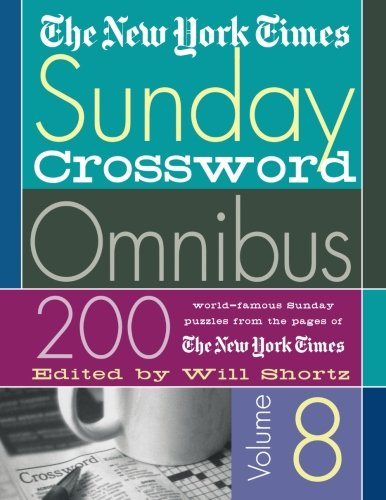 The New York Times Sunday Crossword Omnibus Volume 8: 200 World-Famous Sunday Puzzles from the Pages of The New York Tim