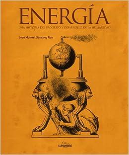 Energía. Una historia del progreso y desarrollo de la