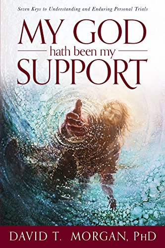 My God Hath Been My Support: Seven Keys to Understanding and Enduring Personal Trials