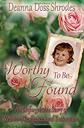 Worthy To Be Found: An Unforgettable Story of Reunion, Resilience, and Restoration by Deanna Doss Shrodes (2014-11-24)