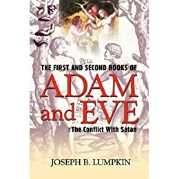 The First and Second Books of Adam and Eve: The Conflict with Satan by [Lumpkin, Joseph B.]