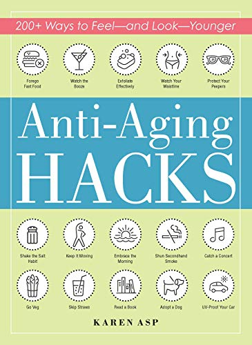 51w7uT A4VL - Anti-Aging Hacks: 200+ Ways to Feel--and Look--Younger