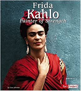 Frida Kahlo: Painter of Strength (Fact Finders Biographies: Great ...