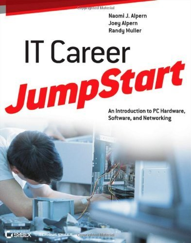 IT Career JumpStart An Introduction to PC Hardware, Software, and Networking by Alpern, Naomi J., Alpern, Joey, Muller, Randy [Sybex,2012] [Paperback]