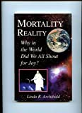 img - for Mortality reality: Why in the world did we all shout for joy? book / textbook / text book