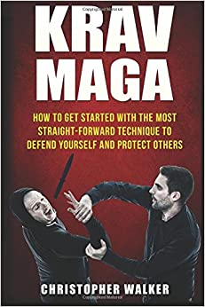 Book Krav Maga: How To Get Started With The Most Straight-Forward Technique To Defend Yourself and Protect Others