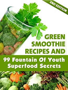 Green Smoothie Recipes and 99 Fountain of Youth Superfood Secrets, 2nd Edition by [Schiffer, Kristin, Little Pearl]
