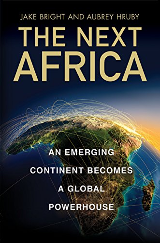 (The Next Africa: An Emerging Continent Becomes a Global Powerhouse)