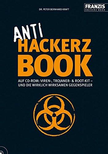 Anti Hackerz Book: Auf CD-ROM: Viren-, Trojaner- & Root-Kit – und die wirklich wirksamen Gegenspieler