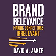Brand Relevance: Making Competitors Irrelevant Audiobook by David A. Aaker Narrated by Mark Ashby
