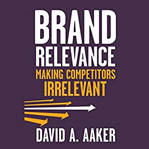 Brand Relevance: Making Competitors Irrelevant Audiobook
