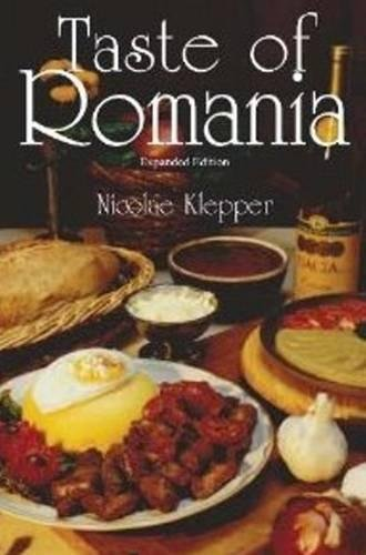 Taste of Romania, Expanded Edition by Nicolae Klepper