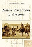 Native Americans of Arizona, Paul Nickens and Kathleen Nickens, 0738548847