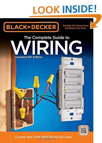 home electrical wiring amazon com black decker the complete guide to wiring updated 6th edition current 2014 2017 electrical codes black decker complete guide