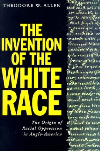 The Invention of the White Race, Volume Two: The Origins of Racial Oppression in Anglo-America (Haymarket Series)