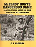 img - for McElroy Hunts Dangerous Game: Campfire Tales About Big Game Hunting on Six Continents book / textbook / text book