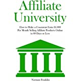 AFFILIATE UNIVERSITY: How to Make a Consistent Extra $1,000 Per Month Selling Affiliate Products Online in 60...