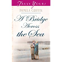 Bridge Across The Sea (Truly Yours Digital Editions Book 720)