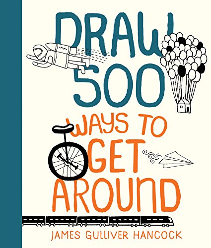Draw 500 Ways to Get Around: A Sketchbook for Artists, Designers, and - Rogers Lilla Studio