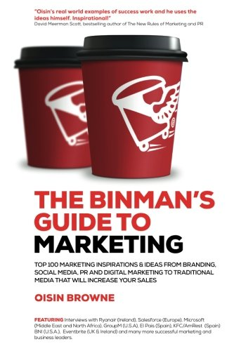 The Binman's Guide to Marketing: Top 100 marketing inspirations & ideas from branding, PR, digital marketing to traditional media that will increase your sales