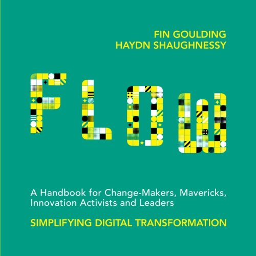 FLOW: A Handbook for Change Makers, Mavericks, Innovation Activists and Leaders
