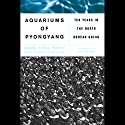 The Aquariums of Pyongyang: Ten Years in the North Korean Gulag Hörbuch von Kang Chol-Hwan, Pierre Rigoulot Gesprochen von: Stephen Park