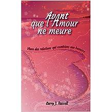 Avant que l'amour ne meure: Vivre des relations qui comblent vos besoins (French Edition)