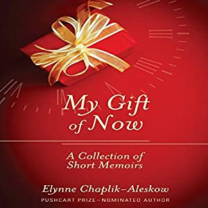 My Gift of Now: A Collection of Short Memoirs Audiobook