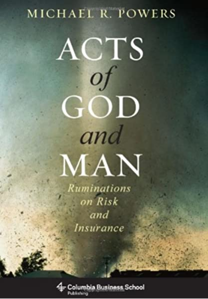 Amazon Com Acts Of God And Man Ruminations On Risk And Insurance