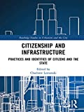Citizenship and Infrastructure: Practices and Identities of Citizens and the State (Routledge Studies in Urbanism and the City)