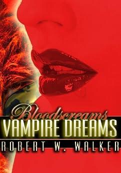Vampire Dreams: Archaeology vs. Supernatural (Bloodscreams Book 1) by [Walker, Robert W.]