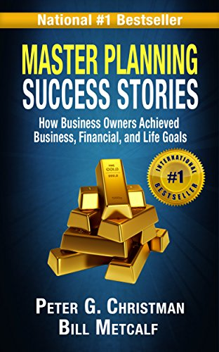 Master Planning Success Stories: How Business Owners Used Master Planning to Achieve Business, Financial, and Life Goals (The Master Plan Book 2)