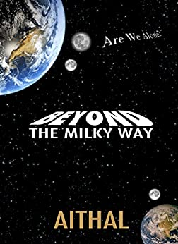 Beyond The Milky Way (The Galaxy Series Book 1) by [Aithal]