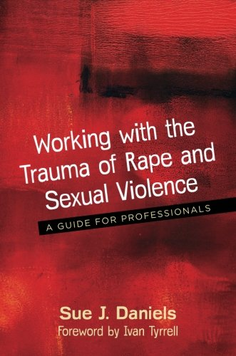 Working with the Trauma of Rape and Sexual Violence: A Guide for Professionals